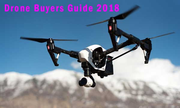 Drone buyers guide 2018
